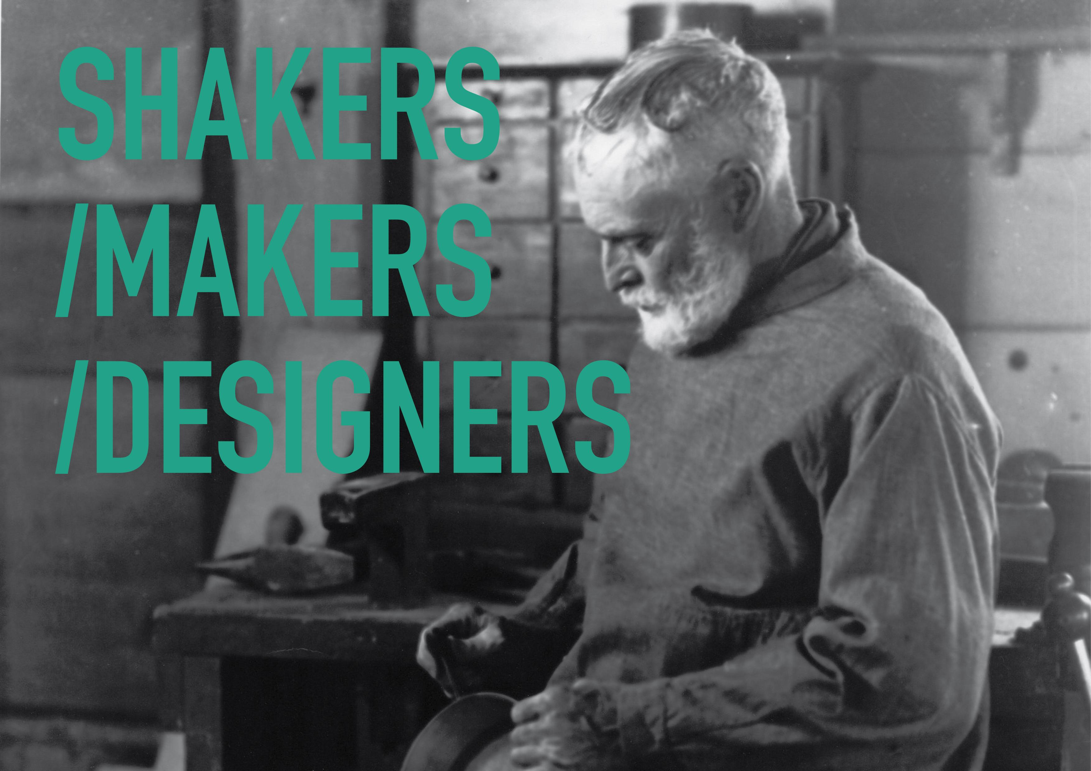 SHAKERS / MAKERS / DESIGNERS